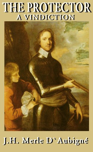 J. H. D'Aubigne - The Protector - Life of Cromwell