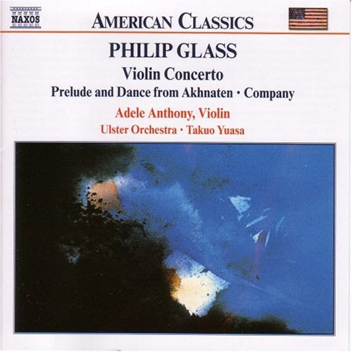 Glass: Violin Concerto Prelude and Dance from Akhnaten Company