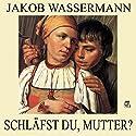 Schläfst du, Mutter? Hörbuch von Jakob Wassermann Gesprochen von: Karlheinz Gabor