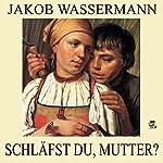 Schläfst du, Mutter? | Jakob Wassermann