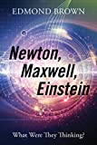 img - for Newton, Maxwell, Einstein: What Were They Thinking? book / textbook / text book