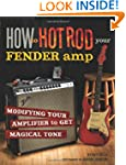 How to Hot Rod Your Fender Amp: Modif...