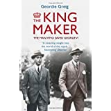 The King Maker: The Man Who Saved George VIby Geordie Greig