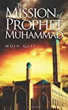 The Mission Of Prophet Muhammad: God's peace be upon him