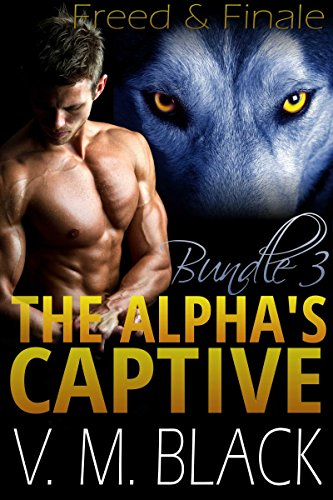Freed and Finale Bundle: The Alpha's Captive BBW/Werewolf Paranormal Romance #6-7 (The Alpha's Captive BBW/Werewolf Paranormal Romanc Boxset Book 3) PDF