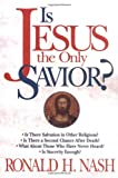 Is Jesus the Only Savior? (0310443911) by Nash, Ronald H.