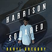 Harrison Squared | [Daryl Gregory]
