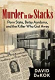 img - for Murder in the Stacks: Penn State, Betsy Aardsma, and the Killer Who Got Away book / textbook / text book