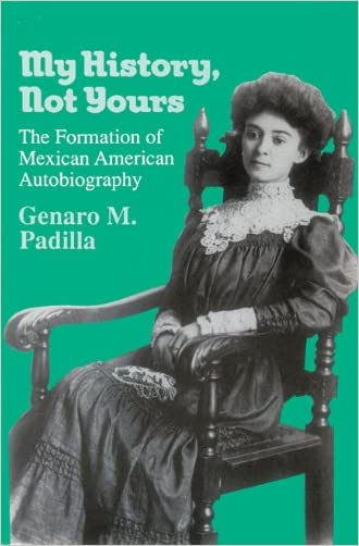 My History, Not Yours: The Formation of Mexican American Autobiography (Wisconsin Studies in Autobiography)