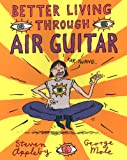 img - for Better Living Through Air Guitar book / textbook / text book