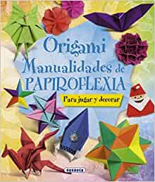 Origami: Manualidades de papiroflexia (100 Manualidades) (Spanish