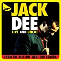 Live and Uncut  by Jack Dee Narrated by Jack Dee