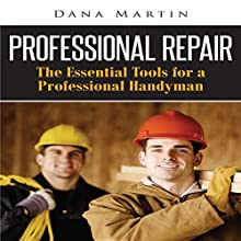 Professional Repair: The Essential Tools for a Professional Handyman (       UNABRIDGED) by Dana Martin Narrated by Jeff Augustine