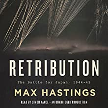 Retribution: The Battle for Japan, 1944 - 45 (       UNABRIDGED) by Max Hastings Narrated by Simon Vance