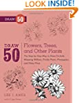 Draw 50 Flowers, Trees, and Other Pla...