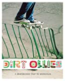 cover of Dirt Ollies: A Skate Board Trip to Mongolia