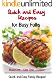 Quick and Easy Recipes for Busy Folks: Meat and Poultry Recipes - Side Dish Recipes - Dessert Recipes