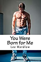 You Were Born for Me: Book One Port Royal Ohio Love Series