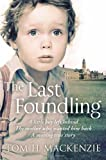 Tom H. Mackenzie The Last Foundling: A little boy left behind, The mother who wanted him back