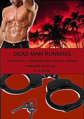 E A Price - Dead Man Running: Book Two - Supernatural Bounty Hunter Romance Novellas (English Edition)