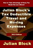 img - for Julian Block's Tax Deductible Travel and Moving Expenses: How to Take Advantage of Every Tax Break the Law Allows - 2013 Edition book / textbook / text book
