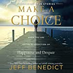 Make a Choice: When You Are at the Intersection of Happiness and Despair | Jeff Benedict