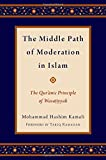 The Middle Path of Moderation in Islam: The Qur'anic Principle of Wasatiyyah (Religion and Global Politics)