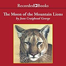 The Moon of the Mountain Lions: The Thirteen Moons Series (       UNABRIDGED) by Jean Craighead George Narrated by Barbara Caruso