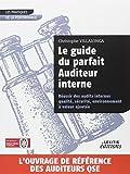 Le guide du parfait Auditeur interne : Réussir des audits internes qualité, sécurité, environnement à valeur ajoutée