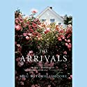 The Arrivals: A Novel Audiobook by Meg Mitchell Moore Narrated by Leslie Bellair