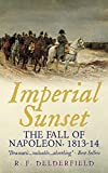 Imperial Sunset: The Fall of Napoleon, 1813-14