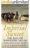Imperial Sunset: The Fall of Napoleon, 1813-14 (English Edition)