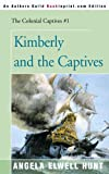 Kimberly and the Captives (Colonial Captives, Book 1) (0595089933) by Hunt, Angela