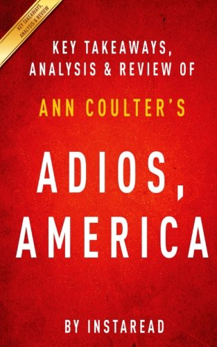 Key Takeaways, Analysis & Review of Ann Coulter's Adios, America: The Left's Plan to Turn Our Country into a Third World Hellhole PDF