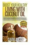 img - for Boost your Healthy Living with Coconut Oil: Burn that Fat! Make that Skin Glow! Cure those Health Problems! Boost your Lifestyle! book / textbook / text book