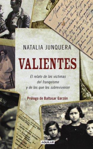 Valientes. El relato de las víctimas del franquismo y de los que les sobrevivieron (Biografia - Historia)