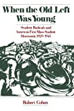 When the Old Left Was Young: Student Radicals and America's First Mass Student Movement, 1929-1941 (0195111362) by Cohen, Robert
