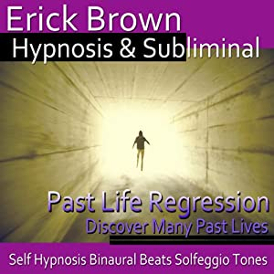 Past Life Regression Hypnosis: Discover Your Past, Meditation, Hypnosis, Self-Help, Binaural Beats, Solfeggio Tones | [Erick Brown Hypnosis]
