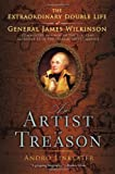 An Artist in Treason: The Extraordinary Double Life of General James Wilkinson (0802777716) by Linklater, Andro