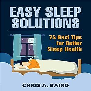 easy sleep solutions 74 best tips for better sleep health audiobook chris a baird. Black Bedroom Furniture Sets. Home Design Ideas
