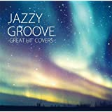 JAZZY GROOVE -GREAT HIT COVERS-