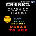 Crashing Through: A True Story of Risk, Adventure, and the Man Who Dared to See (       UNABRIDGED) by Robert Kurson Narrated by Doug Ordunio