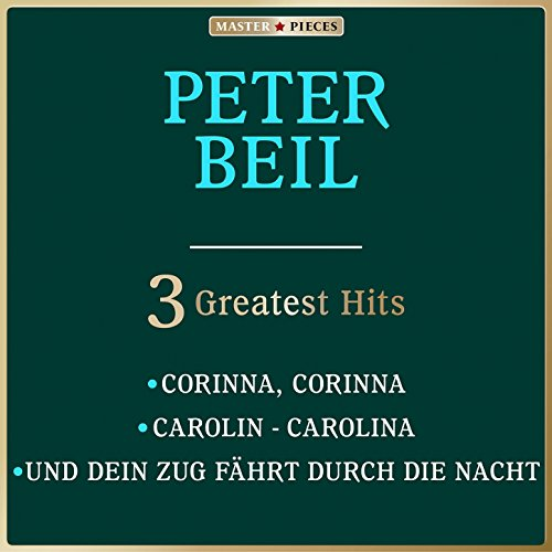 Masterpieces-presents-Peter-Beil-Corinna-Corinna-Carolin-Carolina-Und-dein-Zug-fhrt-durch-die-Nacht-3-Greatest-Hits