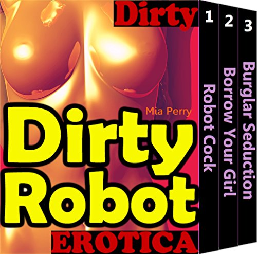 Mia Perry - Dirty Robot (Weird Bot Forced Sex & Real Live Sexy Lush Chats Drunk Wife One Night Stand Outdoor Adult Erotic Love Stories Book 1) (English Edition)