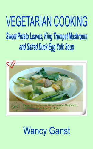 Vegetarian Cooking: Sweet Potato Leaves, King Trumpet Mushroom And Salted Duck Egg Yolk Soup (Vegetarian Cooking - Soups Book 14)