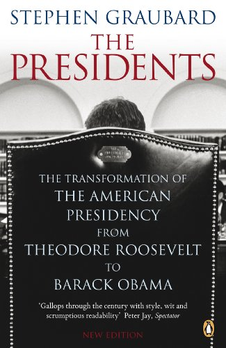 the-presidents-the-transformation-of-the-american-presidency-from-theodore-roosevelt-to-barack-obama