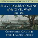 Slavery and the Coming of the Civil War: 1831 - 1861: The Drama of American History (       UNABRIDGED) by Christopher Collier, James Lincoln Collier Narrated by Jim Manchester