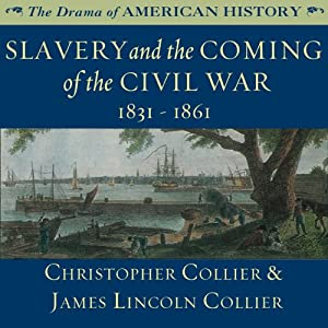 Slavery and the Coming of the Civil War: 1831 - 1861: The Drama of American History | [Christopher Collier, James Lincoln Collier]