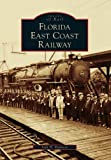 img - for Florida East Coast Railway (FL) (Images of Rail) book / textbook / text book