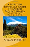 Search : A Spiritual Traveler's Guide To  Sacred Mount Shasta: Prophecy 2014-2020